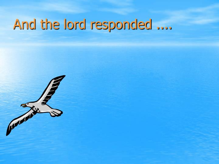 And the lord responded ....