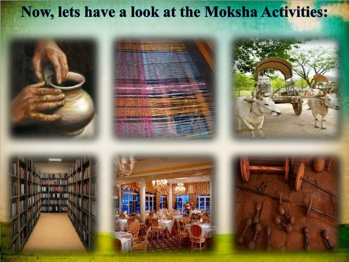 Now, lets have a look at the Moksha Activities: