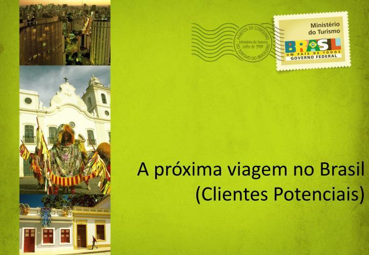 A prxima viagem no Brasil