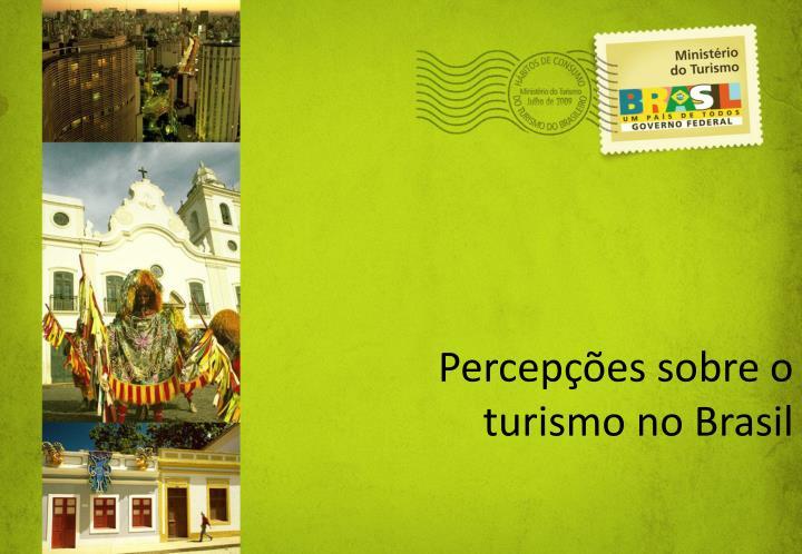 Percepes sobre o turismo no Brasil
