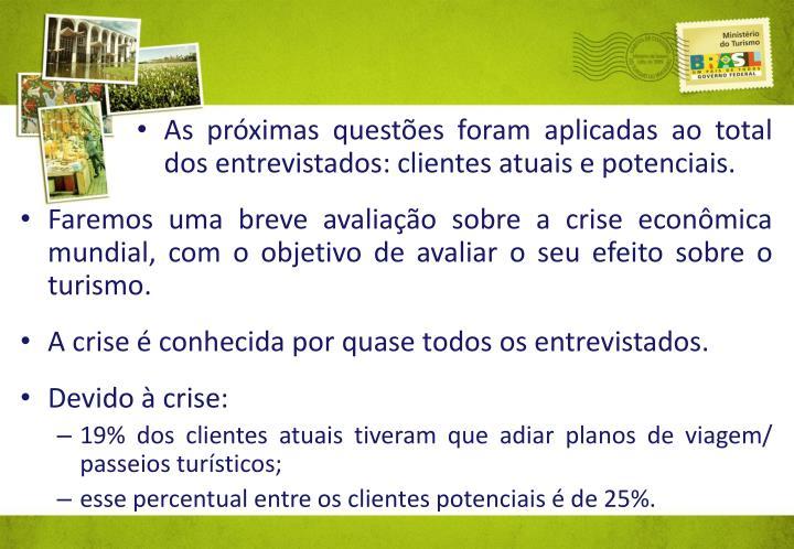 As prximas questes foram aplicadas ao total dos entrevistados: clientes atuais e potenciais.
