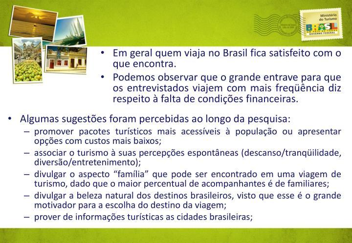 Em geral quem viaja no Brasil fica satisfeito com o que encontra.