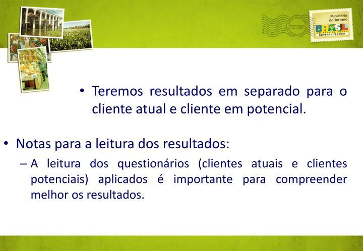Teremos resultados em separado para o cliente atual e cliente em potencial.