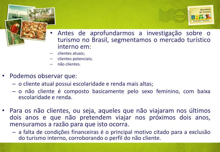 Antes de aprofundarmos a investigao sobre o turismo no Brasil, segmentamos o mercado turstico interno em: