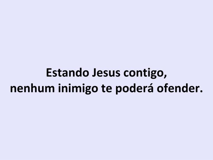 Estando Jesus contigo,