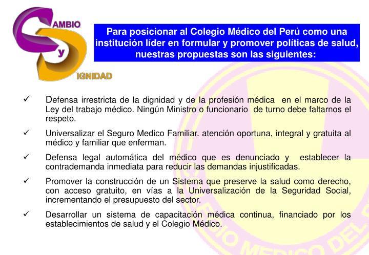 Para posicionar al Colegio Médico del Perú como una institución líder en formular y promover políticas de salud, nuestras propuestas son las siguientes:
