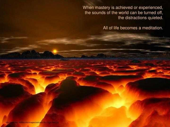 When mastery is achieved or experienced,