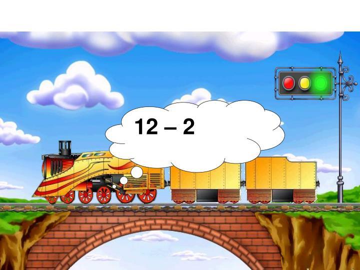 12 – 2