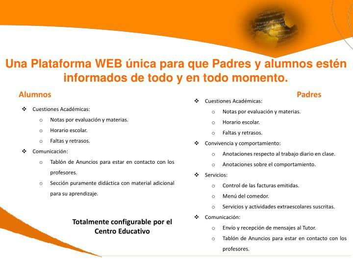 Una Plataforma WEB única para que Padres y alumnos estén informados de todo y en todo momento.