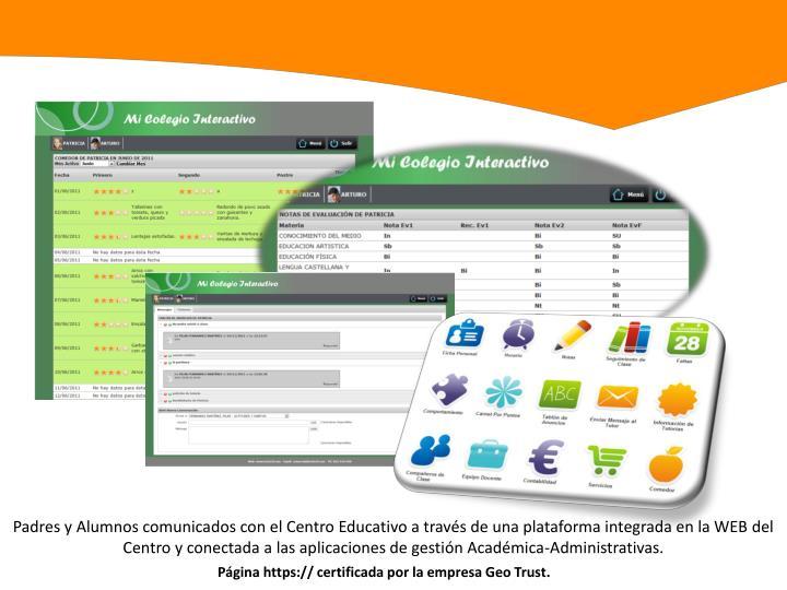 Padres y Alumnos comunicados con el Centro Educativo a través de una plataforma integrada en la WEB del Centro y conectada a las aplicaciones de gestión Académica-Administrativas.