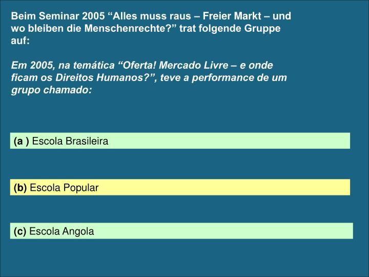 """Beim Seminar 2005 """"Alles muss raus – Freier Markt – und wo bleiben die Menschenrechte?"""" trat folgende Gruppe auf:"""