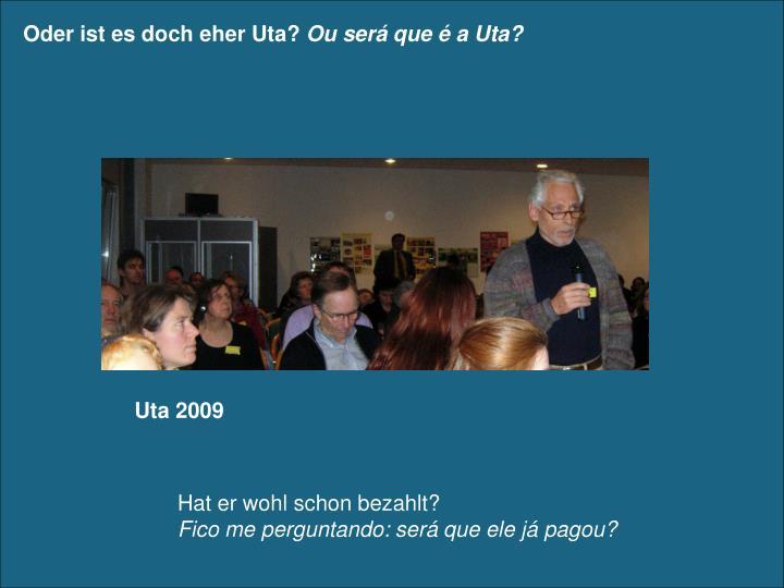 Oder ist es doch eher Uta?