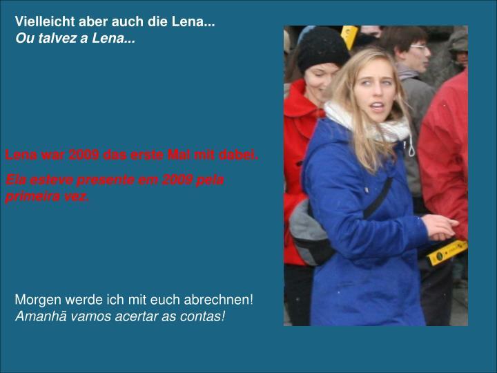 Vielleicht aber auch die Lena...