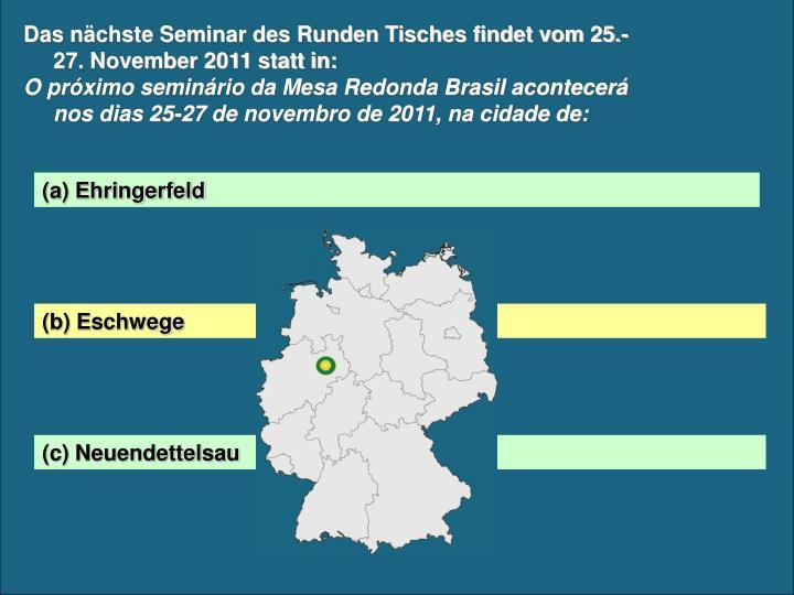 Das nächste Seminar des Runden Tisches findet vom 25.-27. November 2011 statt in: