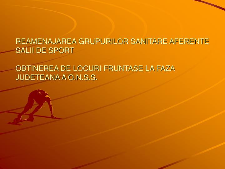REAMENAJAREA GRUPURILOR SANITARE AFERENTE SALII DE SPORT
