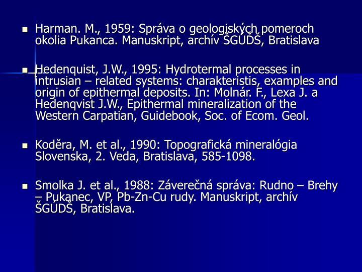 Harman. M., 1959: Správa o geologiských pomeroch okolia Pukanca. Manuskript, archív ŠGÚĎŠ, Bratislava