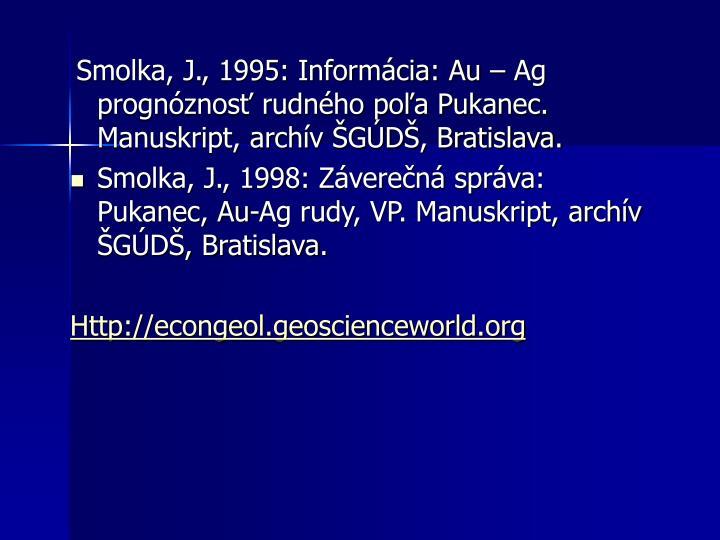 Smolka, J., 1995: Informácia: Au – Ag prognóznosť rudného poľa Pukanec. Manuskript, archív ŠGÚDŠ, Bratislava.