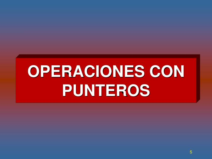 OPERACIONES CON PUNTEROS