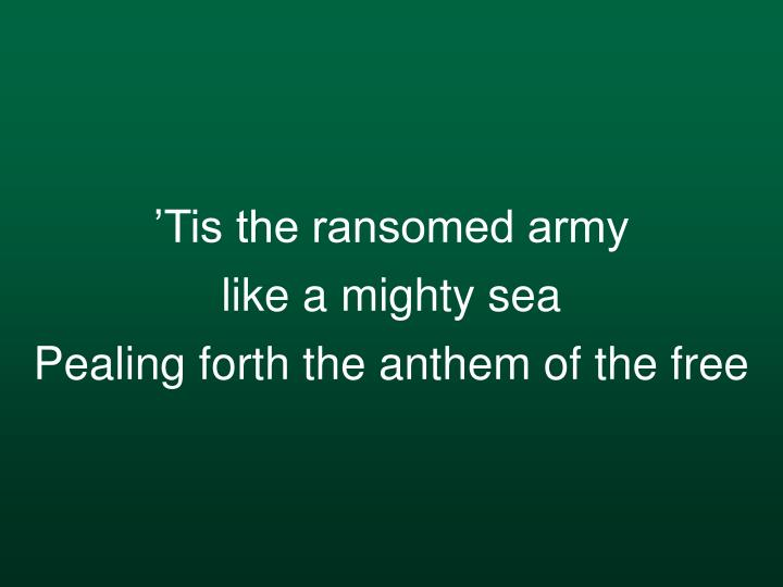 'Tis the ransomed army