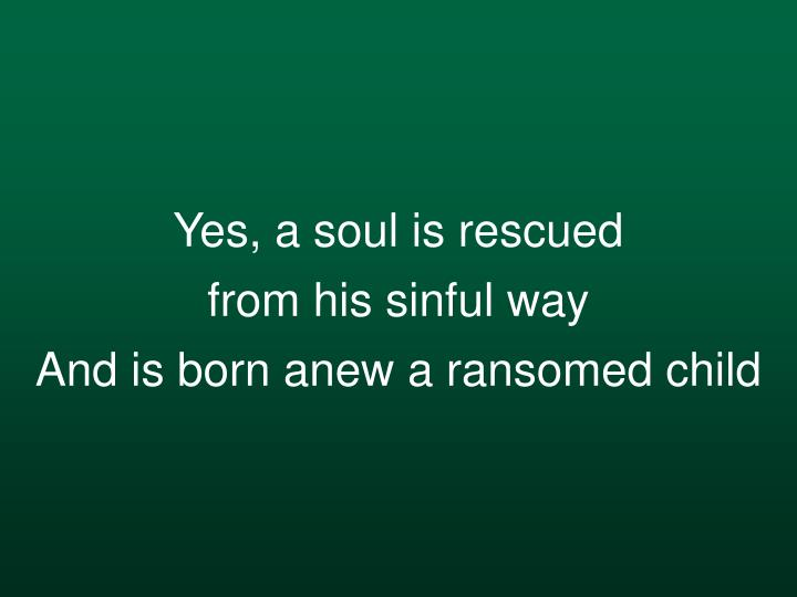 Yes, a soul is rescued