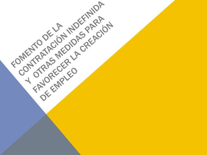 FOMENTO DE LA CONTRATACIÓN INDEFINIDA Y  OTRAS MEDIDAS PARA FAVORECER LA CREACIÓN DE EMPLEO