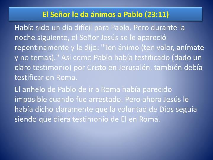 El Señor le da ánimos a Pablo (23:11)