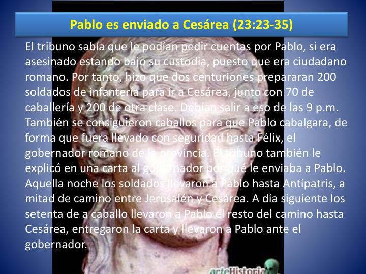Pablo es enviado a Cesárea (23:23-35)