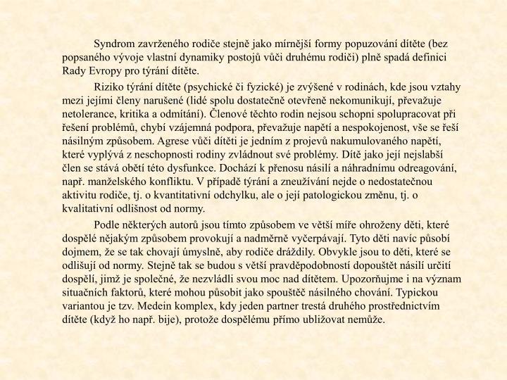 Syndrom zavrenho rodie stejn jako mrnj formy popuzovn dtte (bez popsanho vvoje vlastn dynamiky postoj vi druhmu rodii) pln spad definici Rady Evropy pro trn dtte.