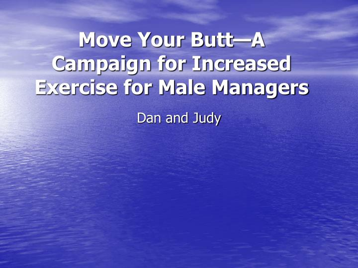 Move your butt a campaign for increased exercise for male managers