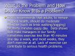 what is the problem and how do we know it is a problem