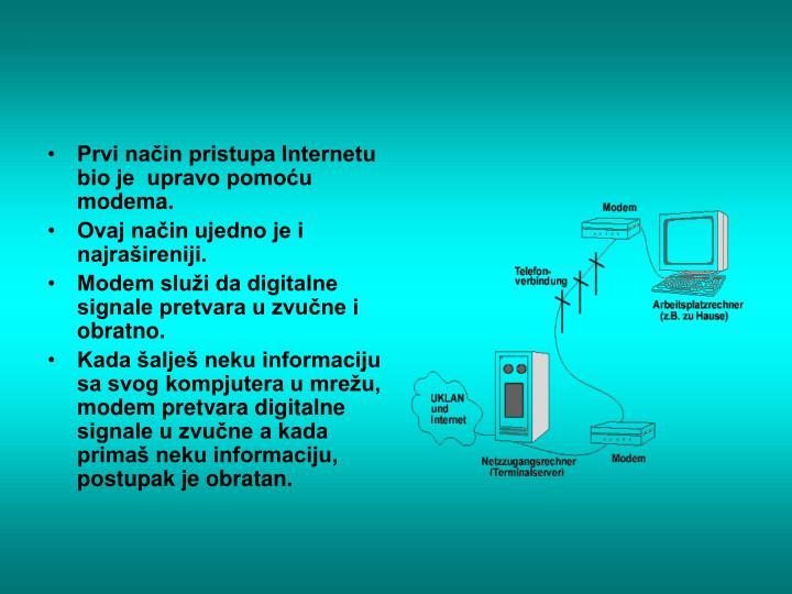 Prvi način pristupa Internetu bio je  upravo pomoću modema.