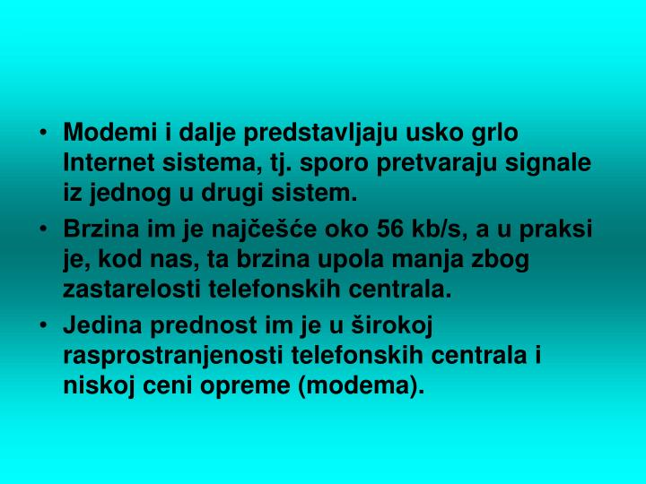 Modemi i dalje predstavljaju usko grlo Internet sistema, tj. sporo pretvaraju signale iz jednog u drugi sistem.