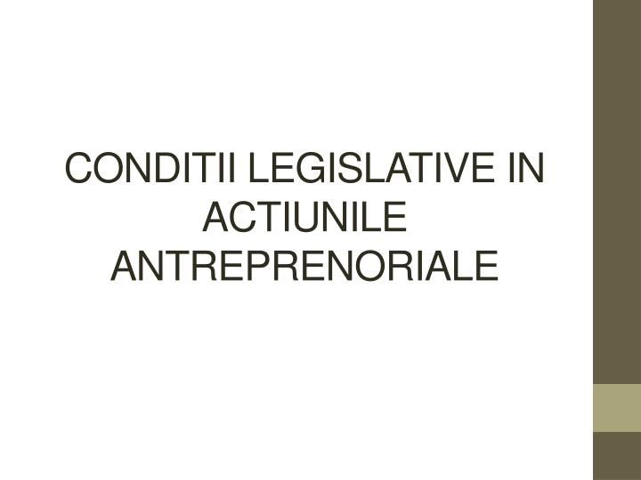 Conditii legislative in actiunile antreprenoriale