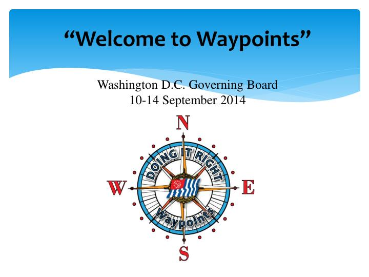 Welcome to waypoints washington d c governing board 10 14 september 2014