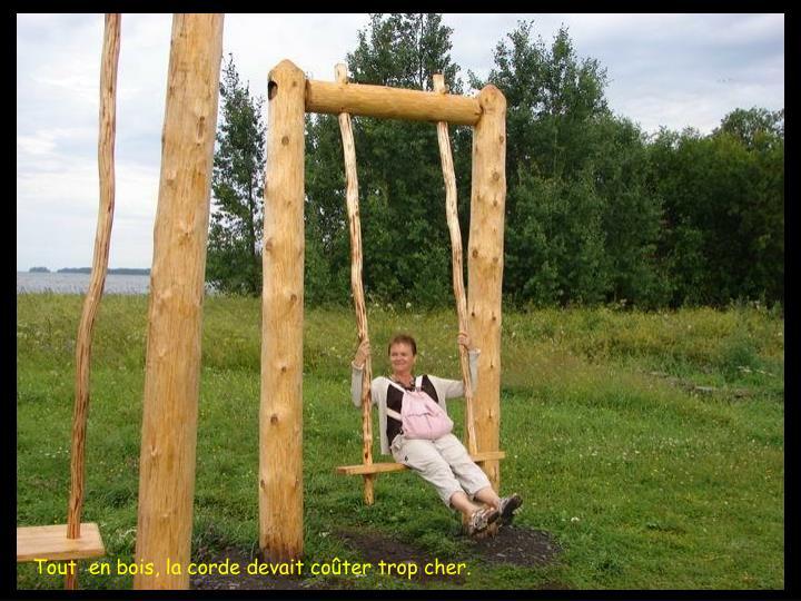 Tout  en bois, la corde devait coter trop cher.