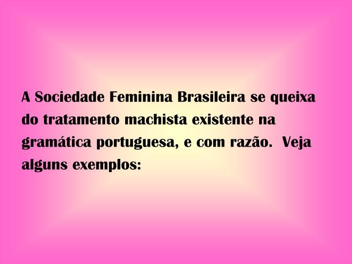 A Sociedade Feminina Brasileira se queixa