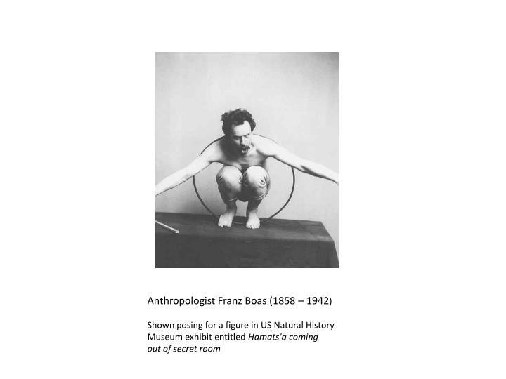 Anthropologist Franz Boas (1858 – 1942