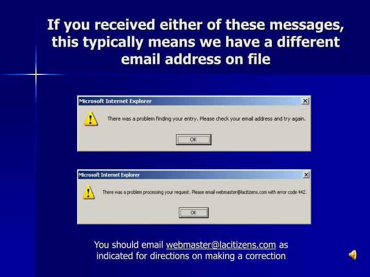 If you received either of these messages, this typically means we have a different email address on file