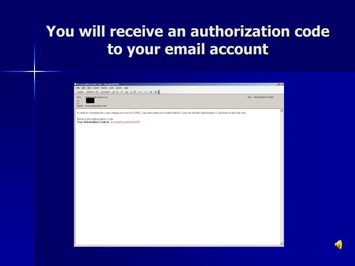 You will receive an authorization code to your email account