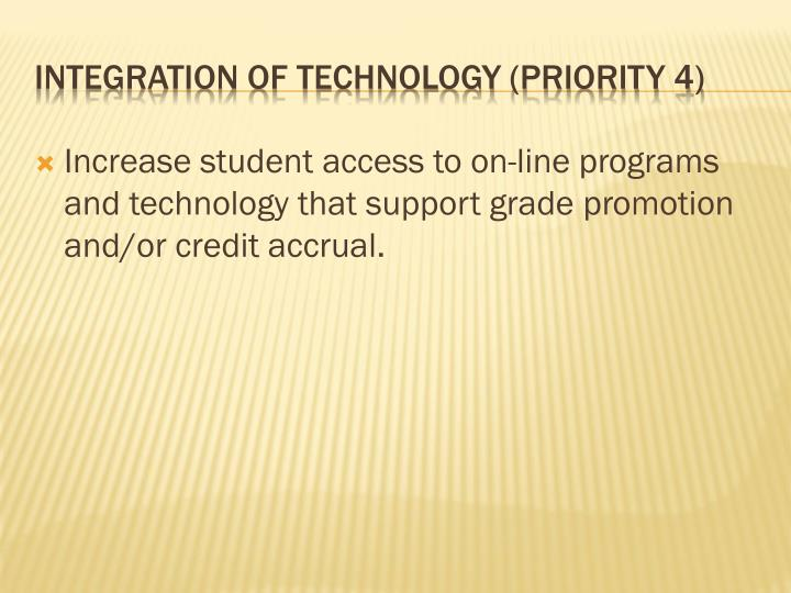 Increase student access to on-line programs and technology that support grade promotion and/or credit accrual.