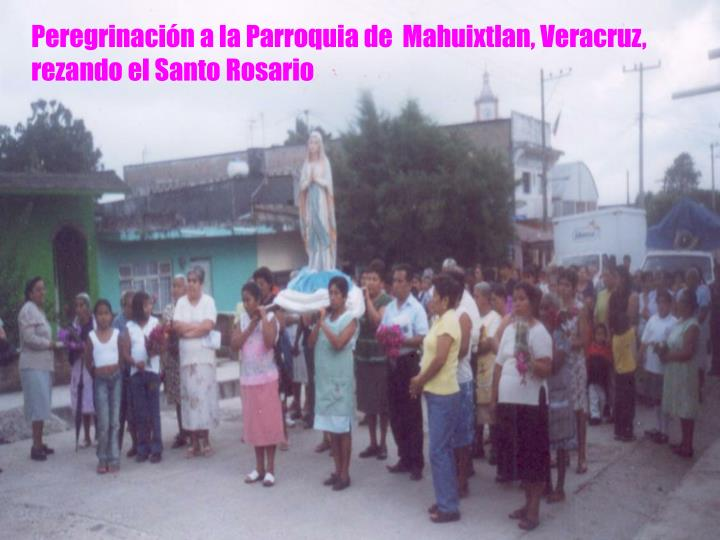Peregrinación a la Parroquia de  Mahuixtlan, Veracruz, rezando el Santo Rosario