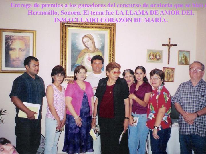 Entrega de premios a los ganadores del concurso de oratoria que se hizo en Hermosillo, Sonora. El tema fue LA LLAMA DE AMOR DEL INMACULADO CORAZÓN DE MARÍA.