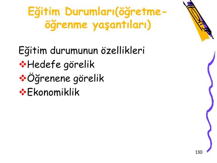Eitim Durumlar(retme-renme yaantlar)