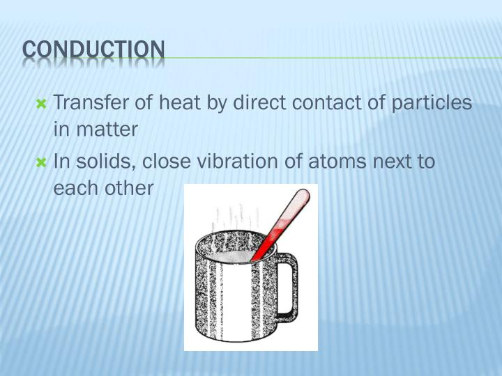 Transfer of heat by direct contact of particles in matter
