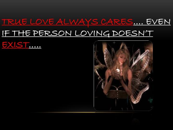 TRUE LOVE ALWAYS CARES