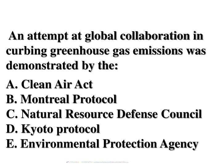 An attempt at global collaboration in curbing greenhouse gas emissions was demonstrated by the: