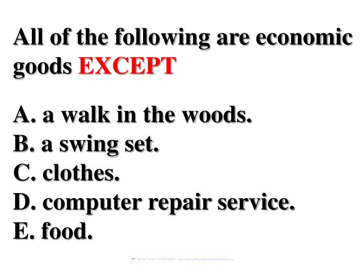 All of the following are economic goods