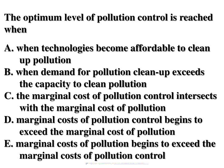 The optimum level of pollution control is reached when