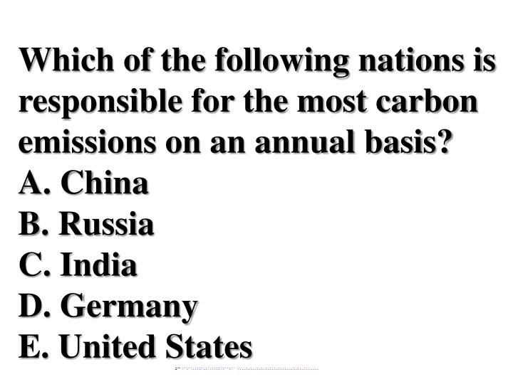 Which of the following nations is responsible for the most carbon emissions on an annual basis?