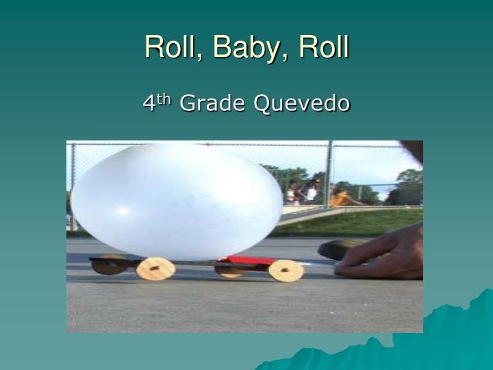 roll baby roll